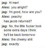 Obs att vi båda älskar Jacob. Men det är tough love på jobbet alltså.